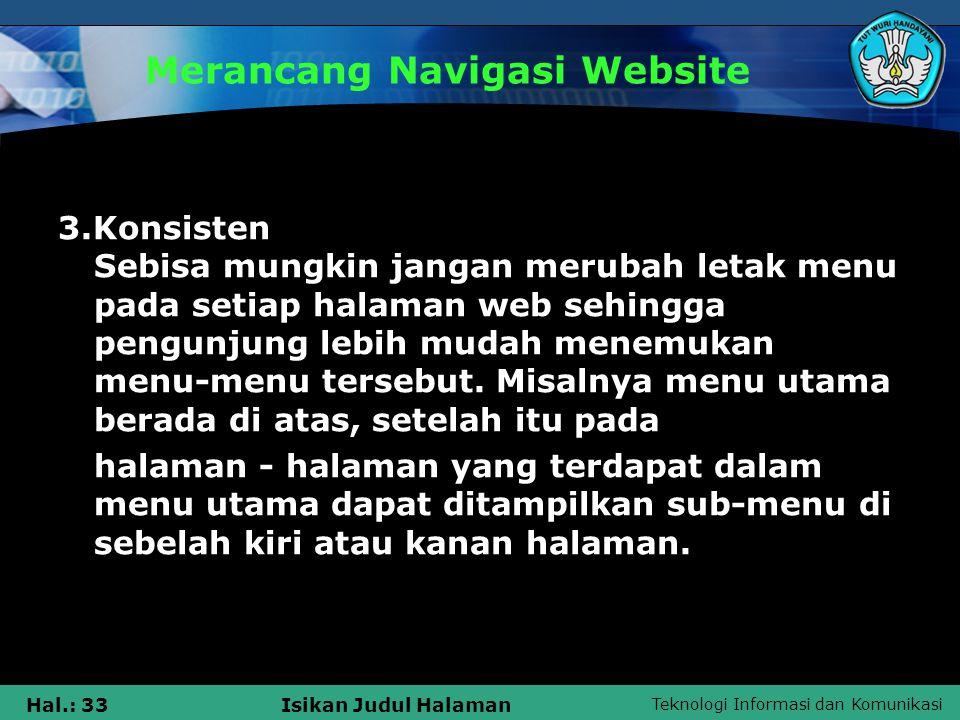 Teknologi Informasi dan Komunikasi Hal.: 33Isikan Judul Halaman Merancang Navigasi Website 3.Konsisten Sebisa mungkin jangan merubah letak menu pada s