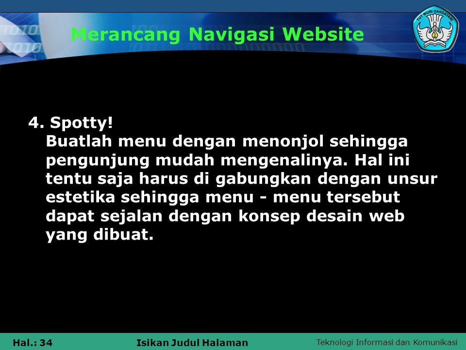 Teknologi Informasi dan Komunikasi Hal.: 34Isikan Judul Halaman Merancang Navigasi Website 4. Spotty! Buatlah menu dengan menonjol sehingga pengunjung