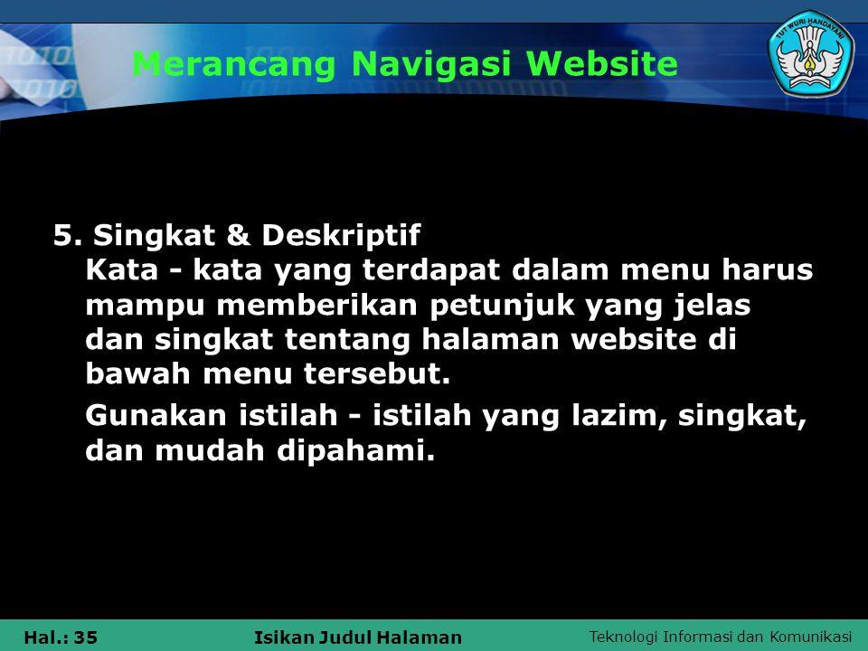 Teknologi Informasi dan Komunikasi Hal.: 35Isikan Judul Halaman Merancang Navigasi Website 5. Singkat & Deskriptif Kata - kata yang terdapat dalam men