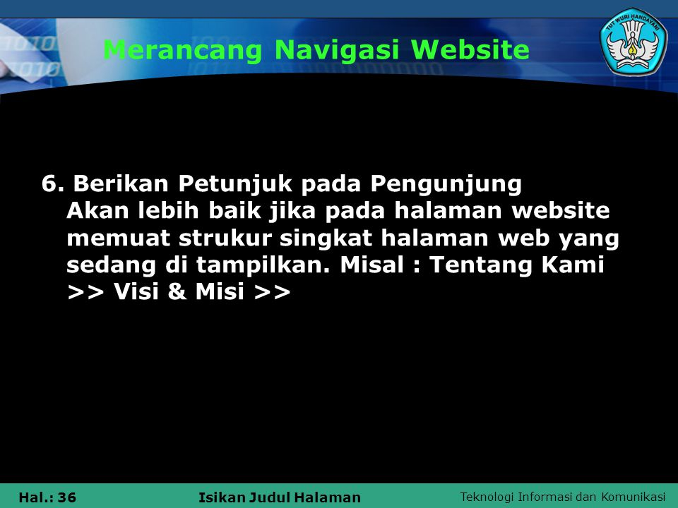 Teknologi Informasi dan Komunikasi Hal.: 36Isikan Judul Halaman Merancang Navigasi Website 6. Berikan Petunjuk pada Pengunjung Akan lebih baik jika pa