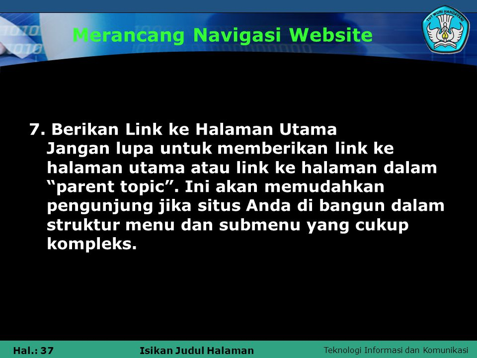 Teknologi Informasi dan Komunikasi Hal.: 37Isikan Judul Halaman Merancang Navigasi Website 7. Berikan Link ke Halaman Utama Jangan lupa untuk memberik