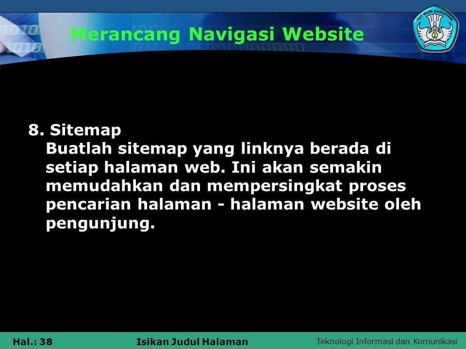 Teknologi Informasi dan Komunikasi Hal.: 38Isikan Judul Halaman Merancang Navigasi Website 8. Sitemap Buatlah sitemap yang linknya berada di setiap ha