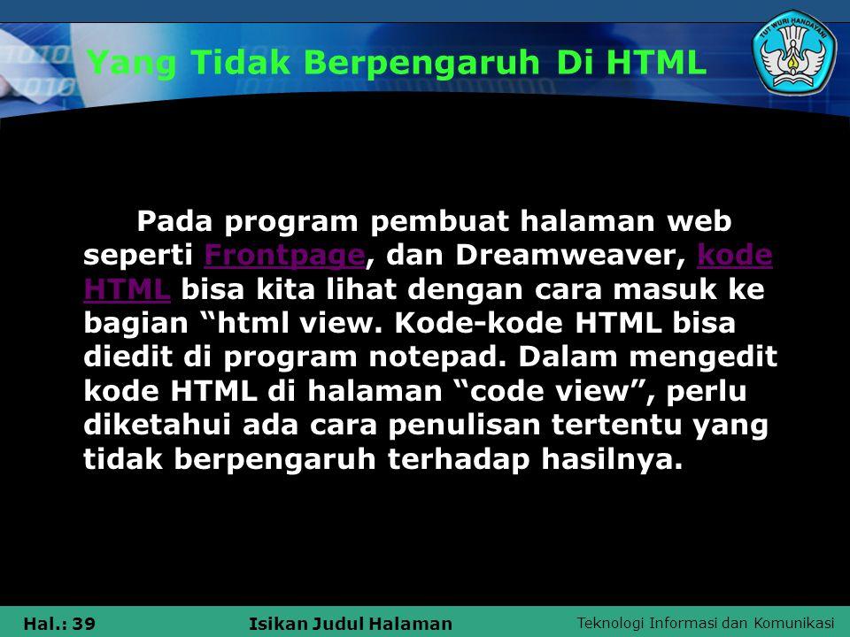 Teknologi Informasi dan Komunikasi Hal.: 39Isikan Judul Halaman Yang Tidak Berpengaruh Di HTML Pada program pembuat halaman web seperti Frontpage, dan