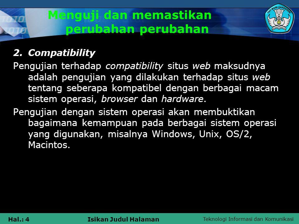 Teknologi Informasi dan Komunikasi Hal.: 4Isikan Judul Halaman Menguji dan memastikan perubahan perubahan 2.Compatibility Pengujian terhadap compatibi