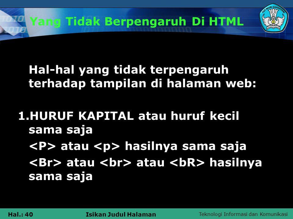 Teknologi Informasi dan Komunikasi Hal.: 40Isikan Judul Halaman Yang Tidak Berpengaruh Di HTML Hal-hal yang tidak terpengaruh terhadap tampilan di hal