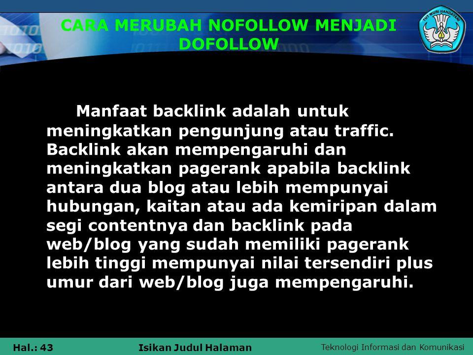 Teknologi Informasi dan Komunikasi Hal.: 43Isikan Judul Halaman CARA MERUBAH NOFOLLOW MENJADI DOFOLLOW Manfaat backlink adalah untuk meningkatkan peng