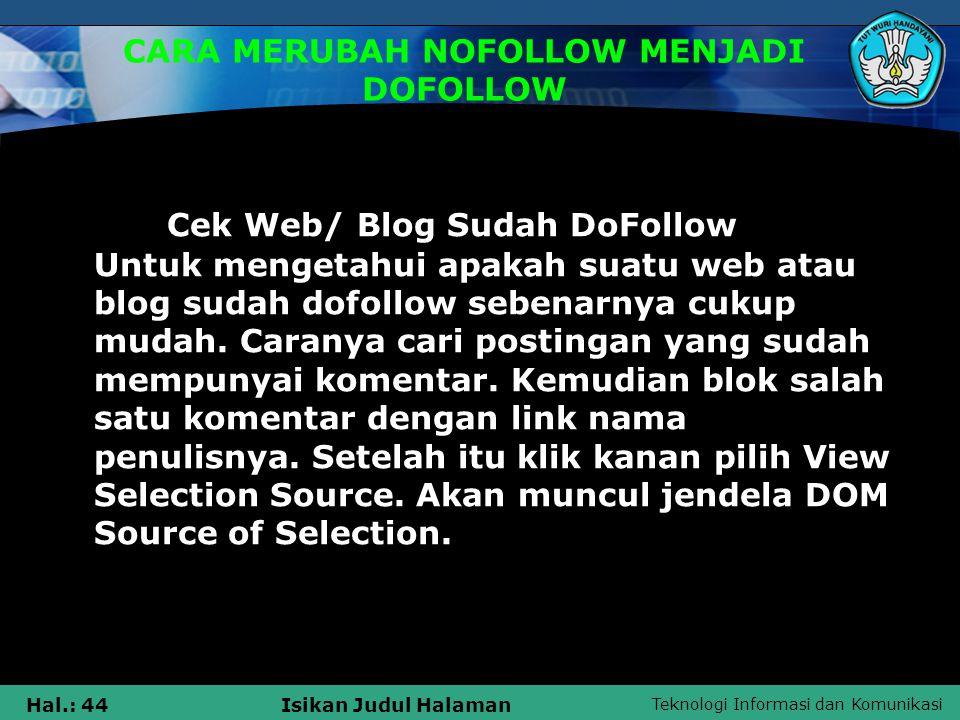 Teknologi Informasi dan Komunikasi Hal.: 45Isikan Judul Halaman CARA MERUBAH NOFOLLOW MENJADI DOFOLLOW Perhatikan pada kode html yang menyertai link komentator saja.