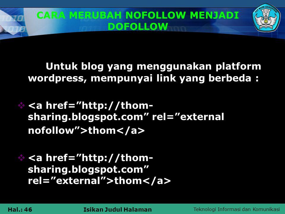 Teknologi Informasi dan Komunikasi Hal.: 46Isikan Judul Halaman CARA MERUBAH NOFOLLOW MENJADI DOFOLLOW Untuk blog yang menggunakan platform wordpress,