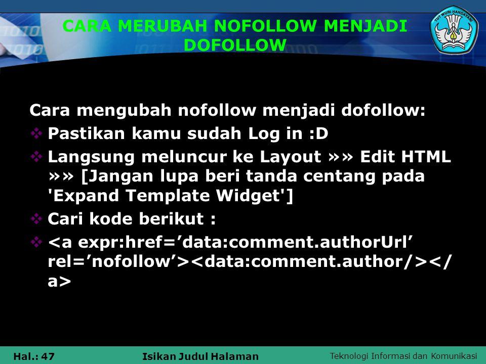 Teknologi Informasi dan Komunikasi Hal.: 47Isikan Judul Halaman CARA MERUBAH NOFOLLOW MENJADI DOFOLLOW Cara mengubah nofollow menjadi dofollow:  Past