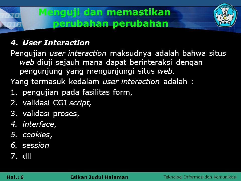 Teknologi Informasi dan Komunikasi Hal.: 7Isikan Judul Halaman Menguji dan memastikan perubahan perubahan 5.