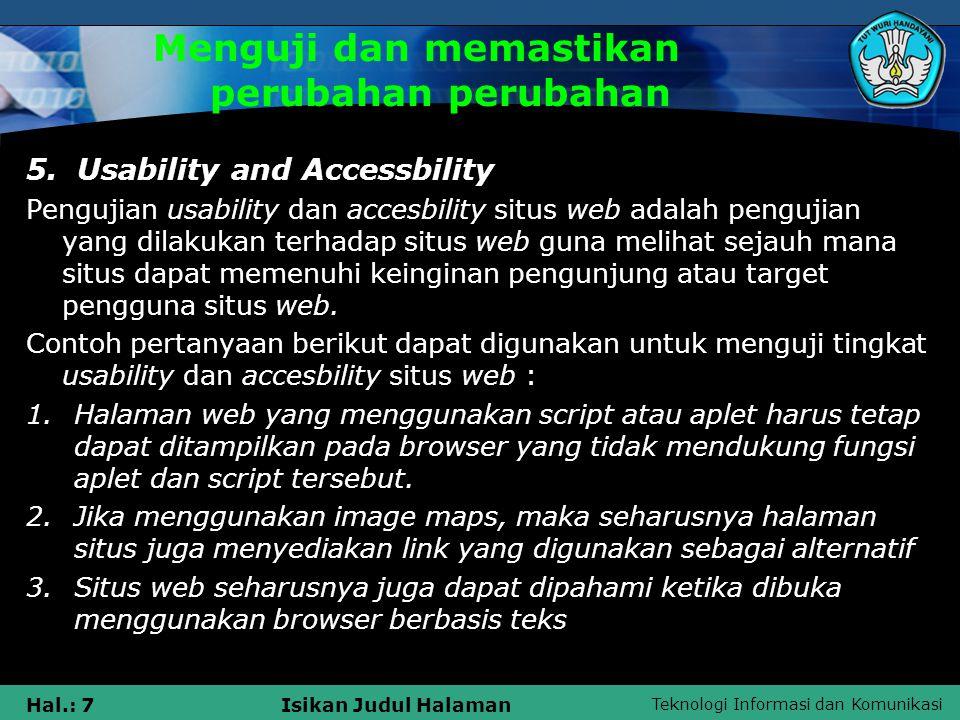 Teknologi Informasi dan Komunikasi Hal.: 8Isikan Judul Halaman Menguji dan memastikan perubahan perubahan 6.