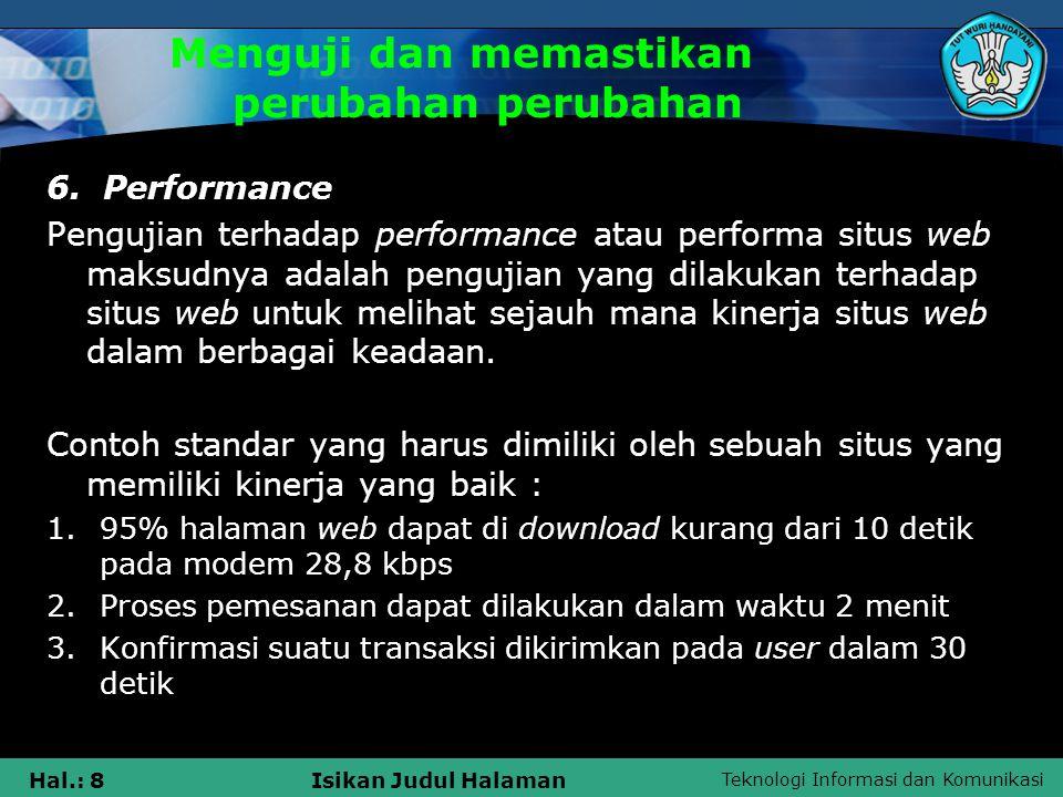 Teknologi Informasi dan Komunikasi Hal.: 8Isikan Judul Halaman Menguji dan memastikan perubahan perubahan 6. Performance Pengujian terhadap performanc