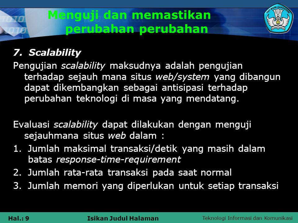 Teknologi Informasi dan Komunikasi Hal.: 9Isikan Judul Halaman Menguji dan memastikan perubahan perubahan 7. Scalability Pengujian scalability maksudn