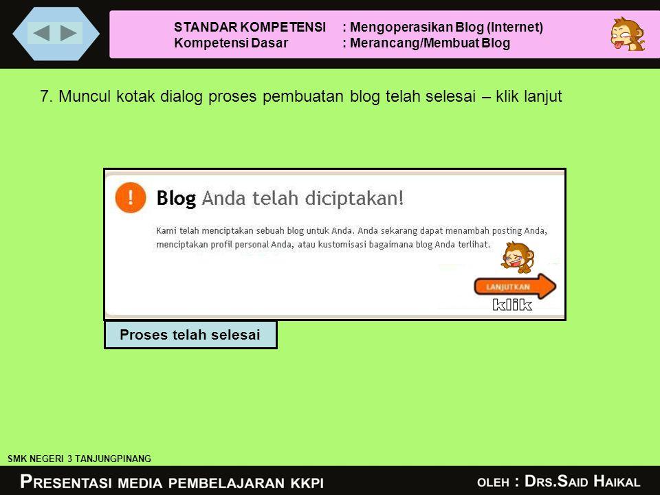 7. Muncul kotak dialog proses pembuatan blog telah selesai – klik lanjut Proses telah selesai SMK NEGERI 3 TANJUNGPINANG STANDAR KOMPETENSI : Mengoper