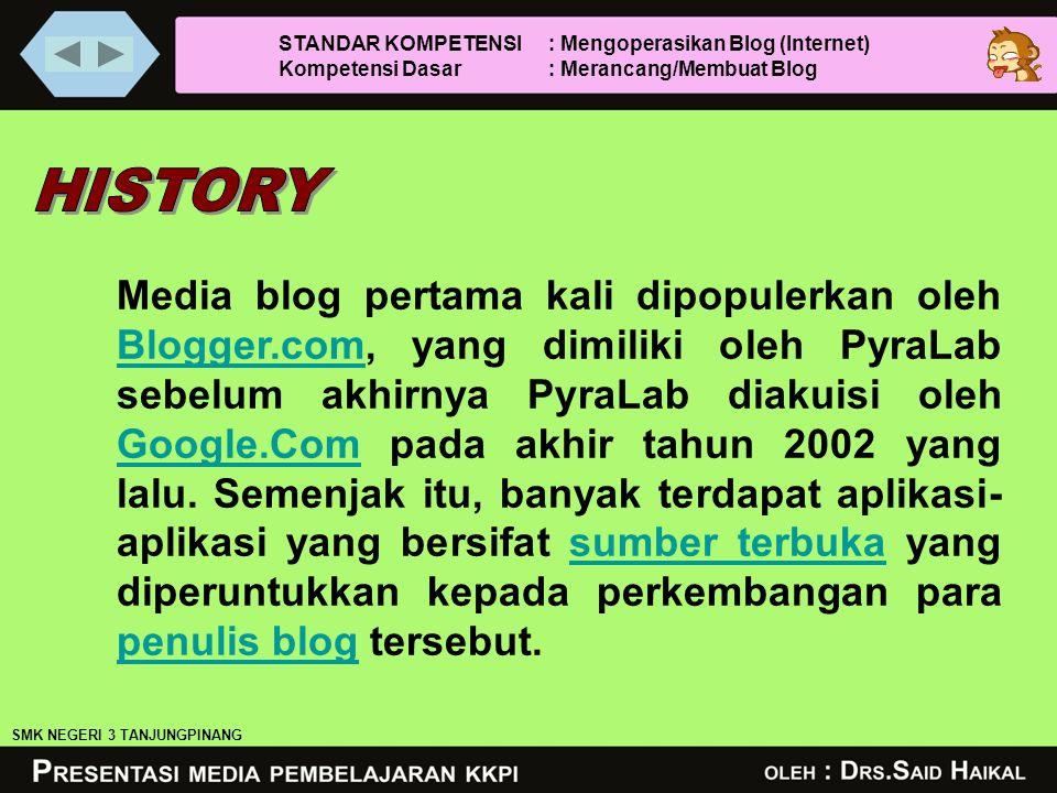 Media blog pertama kali dipopulerkan oleh Blogger.com, yang dimiliki oleh PyraLab sebelum akhirnya PyraLab diakuisi oleh Google.Com pada akhir tahun 2002 yang lalu.