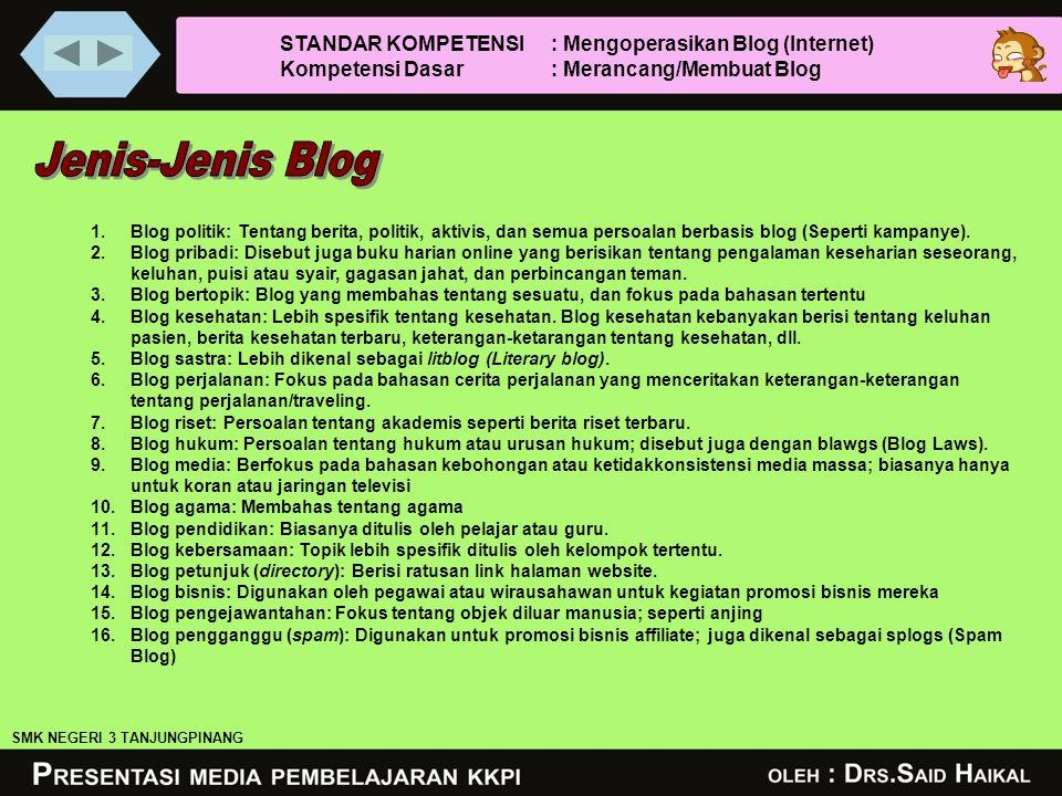1.Blog politik: Tentang berita, politik, aktivis, dan semua persoalan berbasis blog (Seperti kampanye). 2.Blog pribadi: Disebut juga buku harian onlin