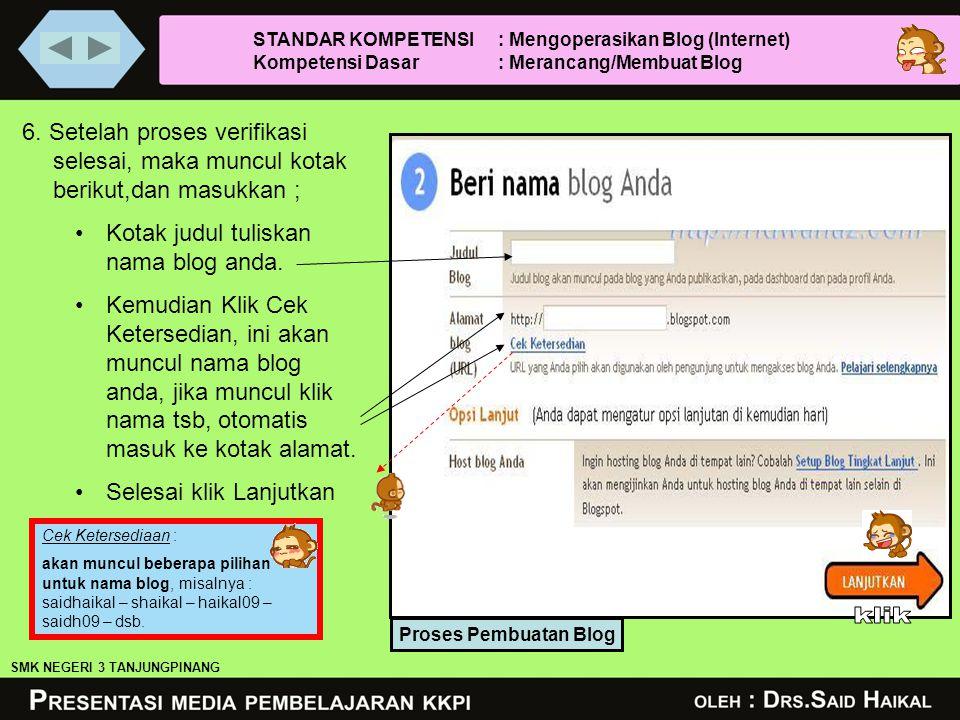 6. Setelah proses verifikasi selesai, maka muncul kotak berikut,dan masukkan ; •Kotak judul tuliskan nama blog anda. •Kemudian Klik Cek Ketersedian, i
