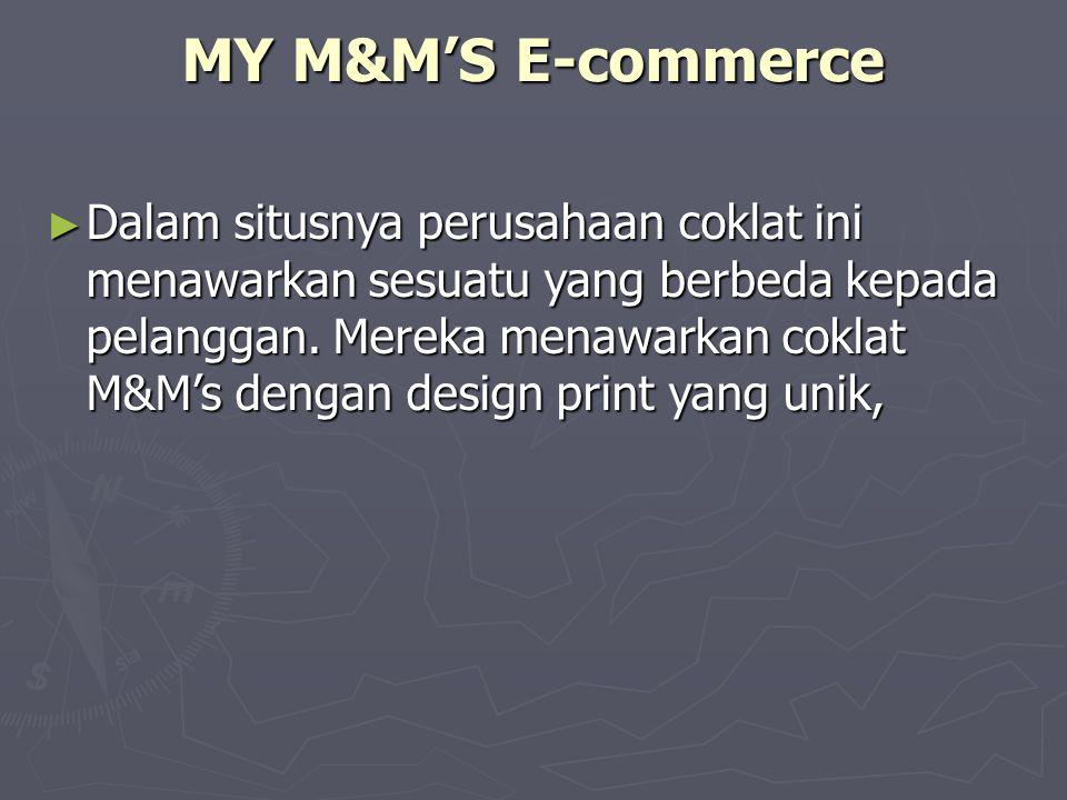MY M&M'S E-commerce ► Dalam situsnya perusahaan coklat ini menawarkan sesuatu yang berbeda kepada pelanggan. Mereka menawarkan coklat M&M's dengan des