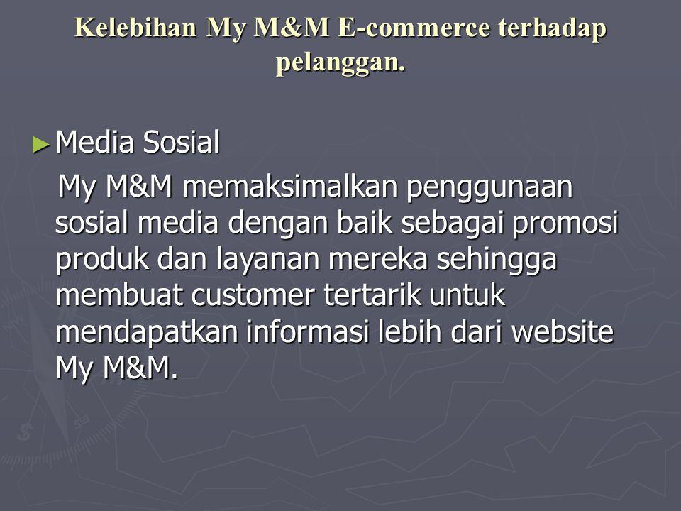 Kelebihan My M&M E-commerce terhadap pelanggan. ► Media Sosial My M&M memaksimalkan penggunaan sosial media dengan baik sebagai promosi produk dan lay