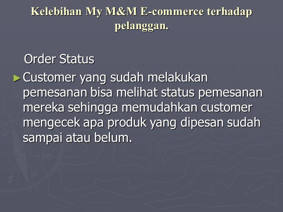 Kelebihan My M&M E-commerce terhadap pelanggan. Order Status Order Status ► Customer yang sudah melakukan pemesanan bisa melihat status pemesanan mere