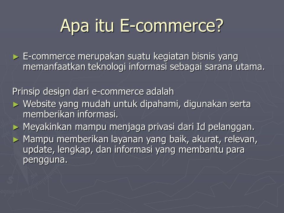 Apa itu E-commerce? ► E-commerce merupakan suatu kegiatan bisnis yang memanfaatkan teknologi informasi sebagai sarana utama. Prinsip design dari e-com