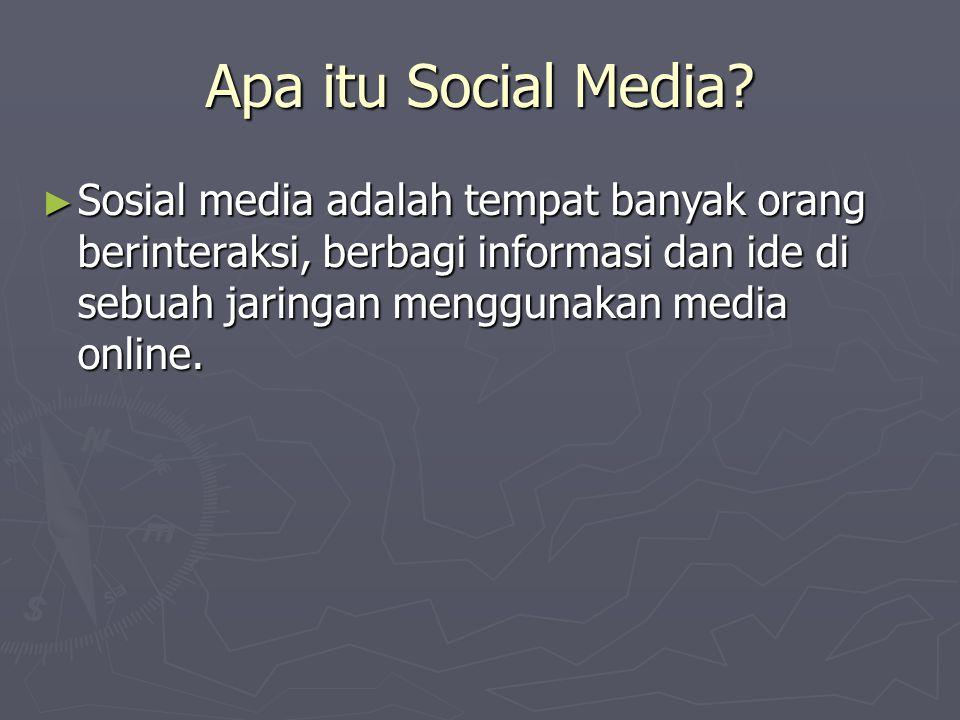 Apa itu Social Media? ► Sosial media adalah tempat banyak orang berinteraksi, berbagi informasi dan ide di sebuah jaringan menggunakan media online.