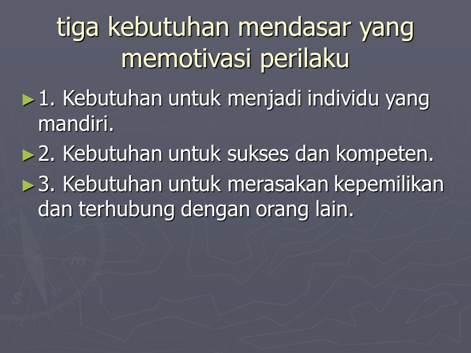 tiga kebutuhan mendasar yang memotivasi perilaku ► 1.