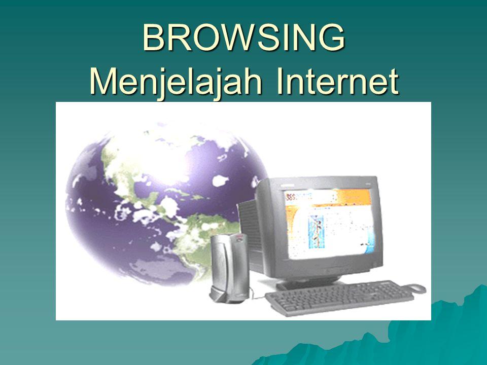 BROWSING Menjelajah Internet