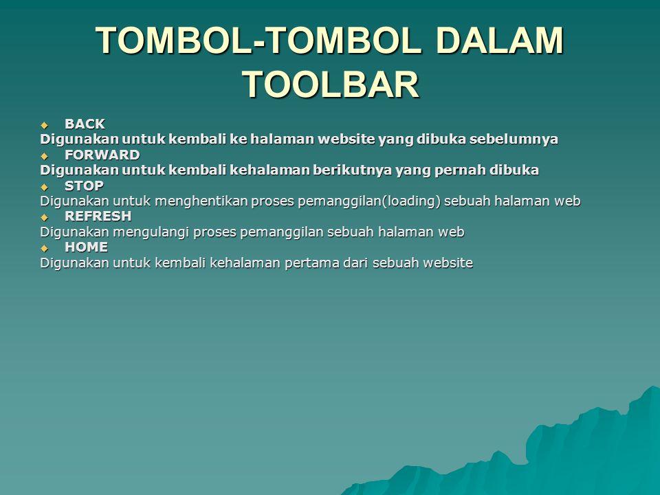 TOMBOL-TOMBOL DALAM TOOLBAR  BACK Digunakan untuk kembali ke halaman website yang dibuka sebelumnya  FORWARD Digunakan untuk kembali kehalaman berik