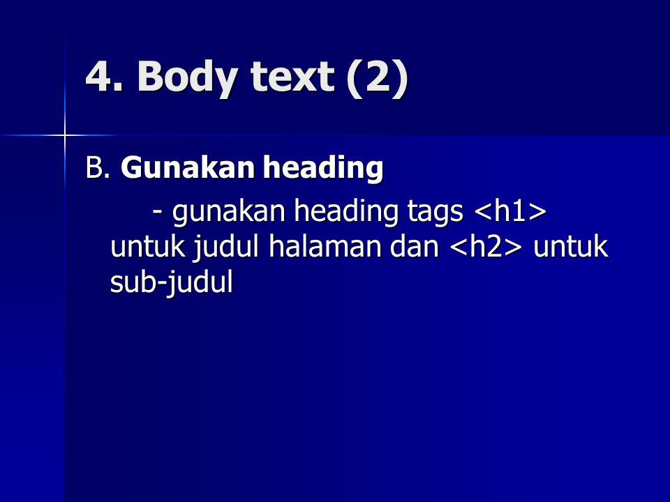 4. Body text (2) B. Gunakan heading - gunakan heading tags untuk judul halaman dan untuk sub-judul