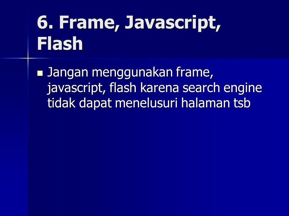 6. Frame, Javascript, Flash  Jangan menggunakan frame, javascript, flash karena search engine tidak dapat menelusuri halaman tsb