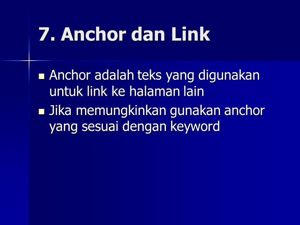 7. Anchor dan Link  Anchor adalah teks yang digunakan untuk link ke halaman lain  Jika memungkinkan gunakan anchor yang sesuai dengan keyword