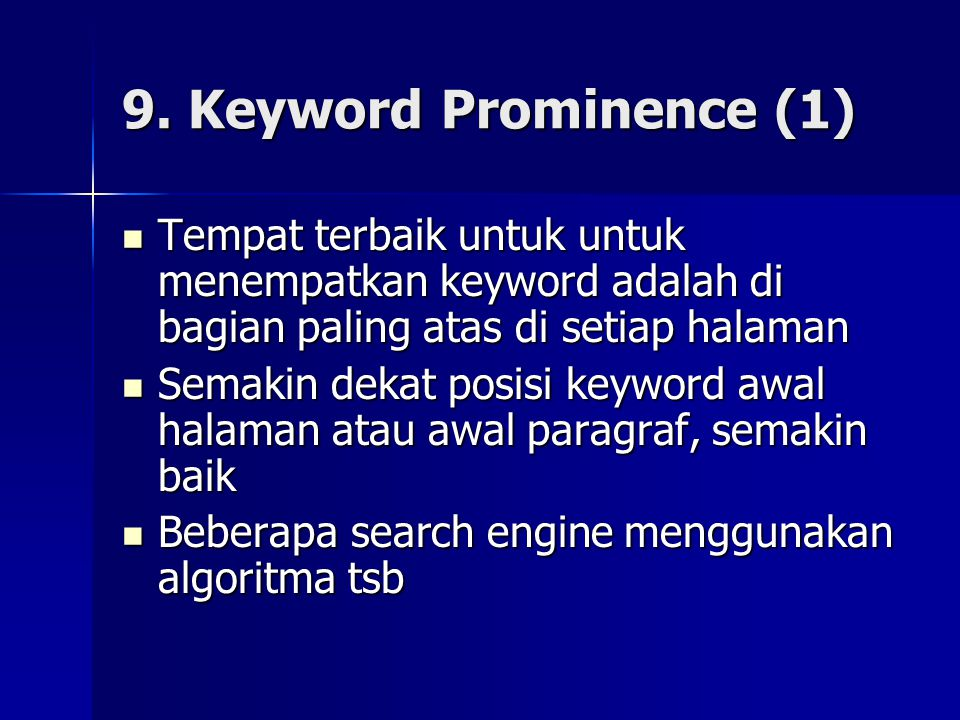 9. Keyword Prominence (1)  Tempat terbaik untuk untuk menempatkan keyword adalah di bagian paling atas di setiap halaman  Semakin dekat posisi keywo