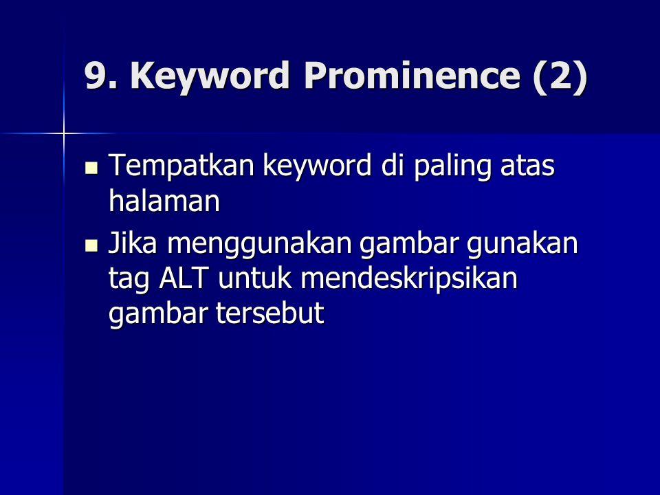 9. Keyword Prominence (2)  Tempatkan keyword di paling atas halaman  Jika menggunakan gambar gunakan tag ALT untuk mendeskripsikan gambar tersebut
