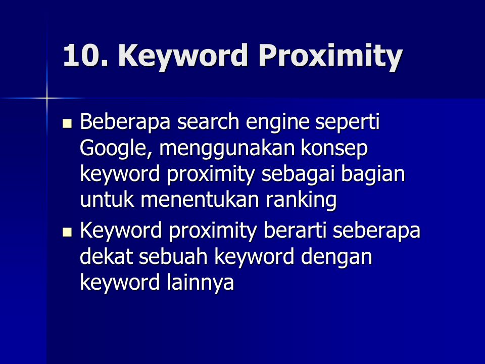 10. Keyword Proximity  Beberapa search engine seperti Google, menggunakan konsep keyword proximity sebagai bagian untuk menentukan ranking  Keyword