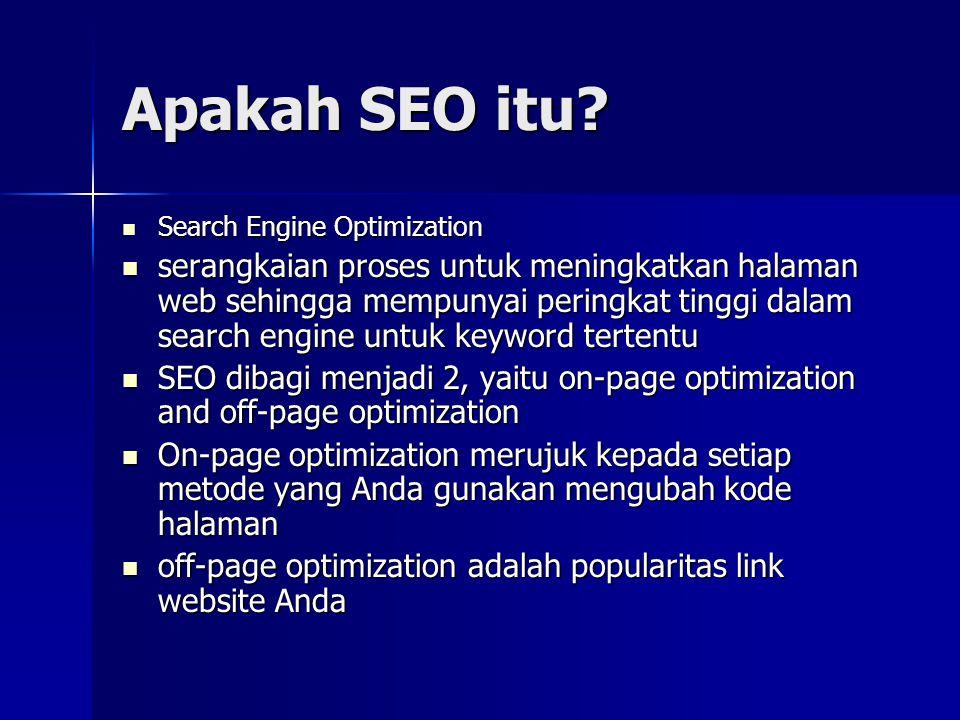 Apakah SEO itu?  Search Engine Optimization  serangkaian proses untuk meningkatkan halaman web sehingga mempunyai peringkat tinggi dalam search engi