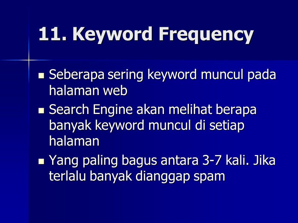 11. Keyword Frequency  Seberapa sering keyword muncul pada halaman web  Search Engine akan melihat berapa banyak keyword muncul di setiap halaman 
