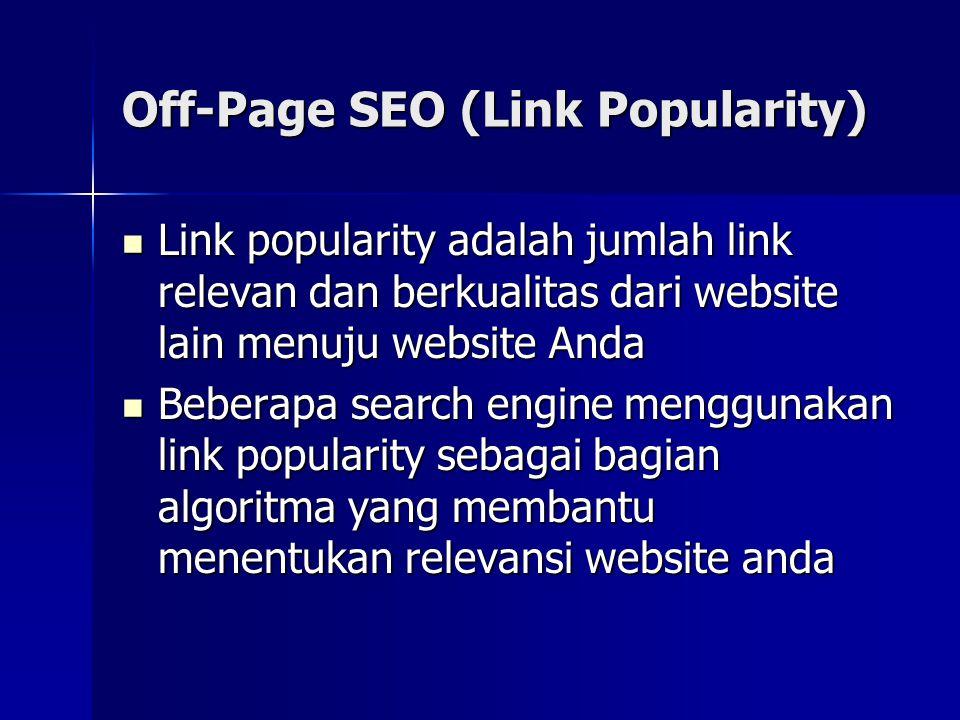 Off-Page SEO (Link Popularity)  Link popularity adalah jumlah link relevan dan berkualitas dari website lain menuju website Anda  Beberapa search en