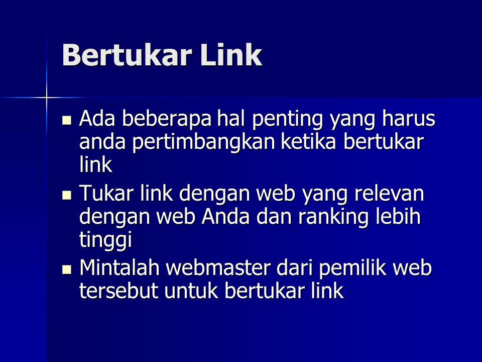 Bertukar Link  Ada beberapa hal penting yang harus anda pertimbangkan ketika bertukar link  Tukar link dengan web yang relevan dengan web Anda dan r