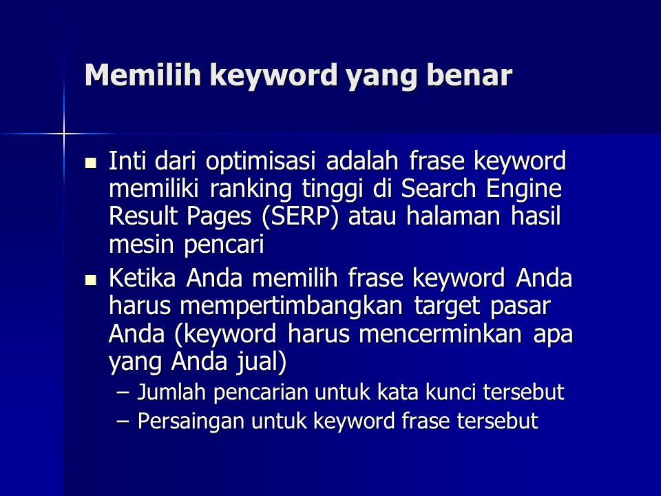Memilih keyword yang benar  Inti dari optimisasi adalah frase keyword memiliki ranking tinggi di Search Engine Result Pages (SERP) atau halaman hasil