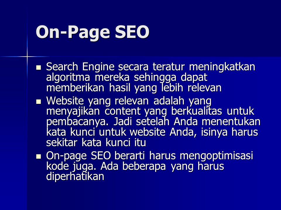 On-Page SEO  Search Engine secara teratur meningkatkan algoritma mereka sehingga dapat memberikan hasil yang lebih relevan  Website yang relevan ada