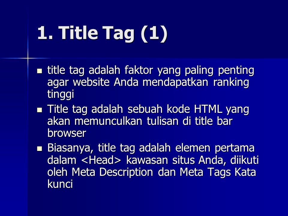 1. Title Tag (1)  title tag adalah faktor yang paling penting agar website Anda mendapatkan ranking tinggi  Title tag adalah sebuah kode HTML yang a