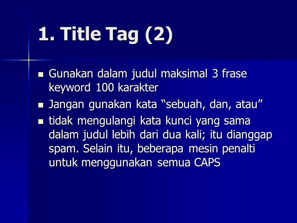 """1. Title Tag (2)  Gunakan dalam judul maksimal 3 frase keyword 100 karakter  Jangan gunakan kata """"sebuah, dan, atau""""  tidak mengulangi kata kunci y"""