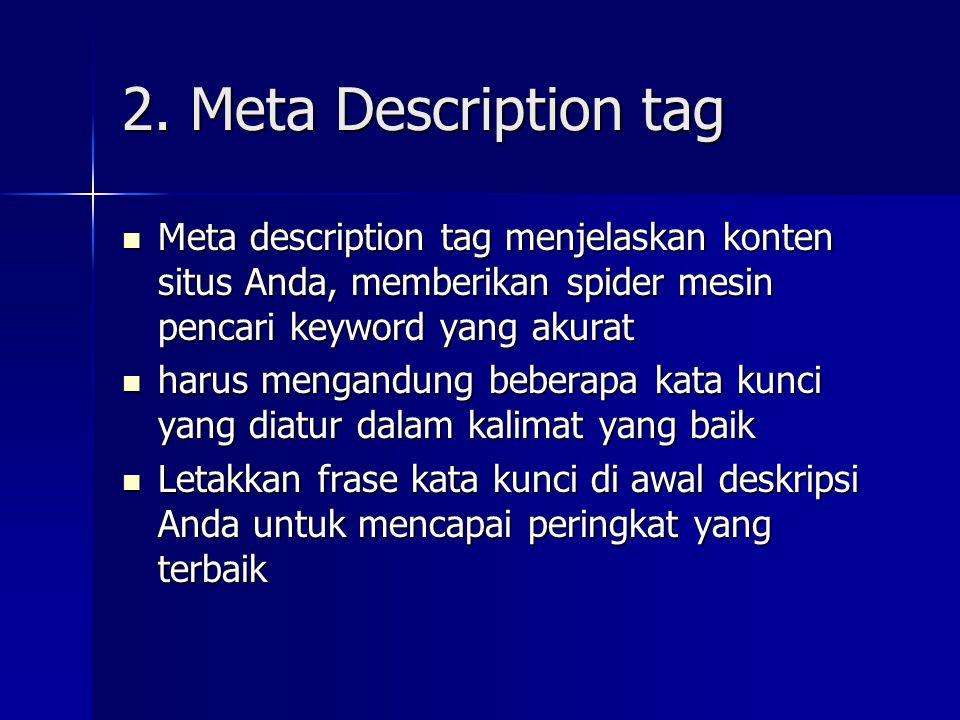 2. Meta Description tag  Meta description tag menjelaskan konten situs Anda, memberikan spider mesin pencari keyword yang akurat  harus mengandung b
