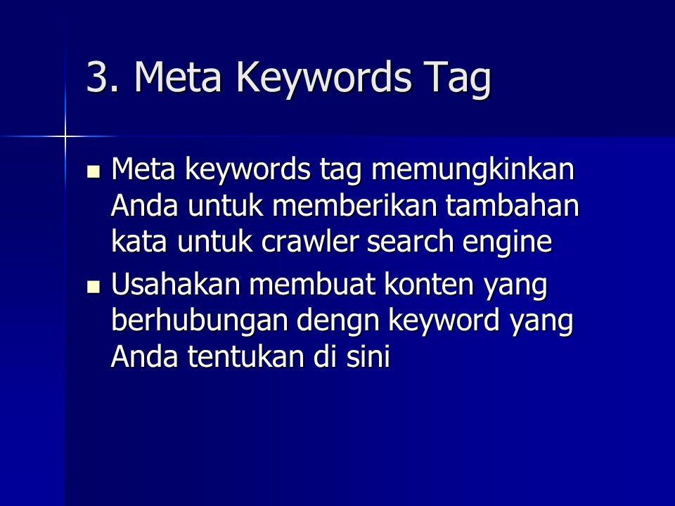 3. Meta Keywords Tag  Meta keywords tag memungkinkan Anda untuk memberikan tambahan kata untuk crawler search engine  Usahakan membuat konten yang b