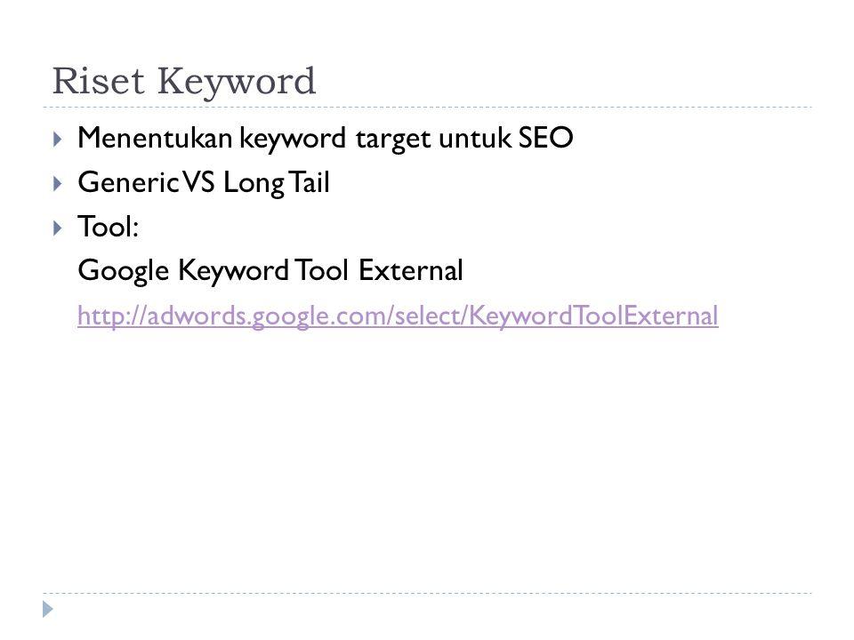 Riset Keyword  Menentukan keyword target untuk SEO  Generic VS Long Tail  Tool: Google Keyword Tool External http://adwords.google.com/select/KeywordToolExternal
