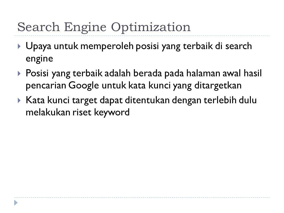 Search Engine Optimization  Upaya untuk memperoleh posisi yang terbaik di search engine  Posisi yang terbaik adalah berada pada halaman awal hasil pencarian Google untuk kata kunci yang ditargetkan  Kata kunci target dapat ditentukan dengan terlebih dulu melakukan riset keyword