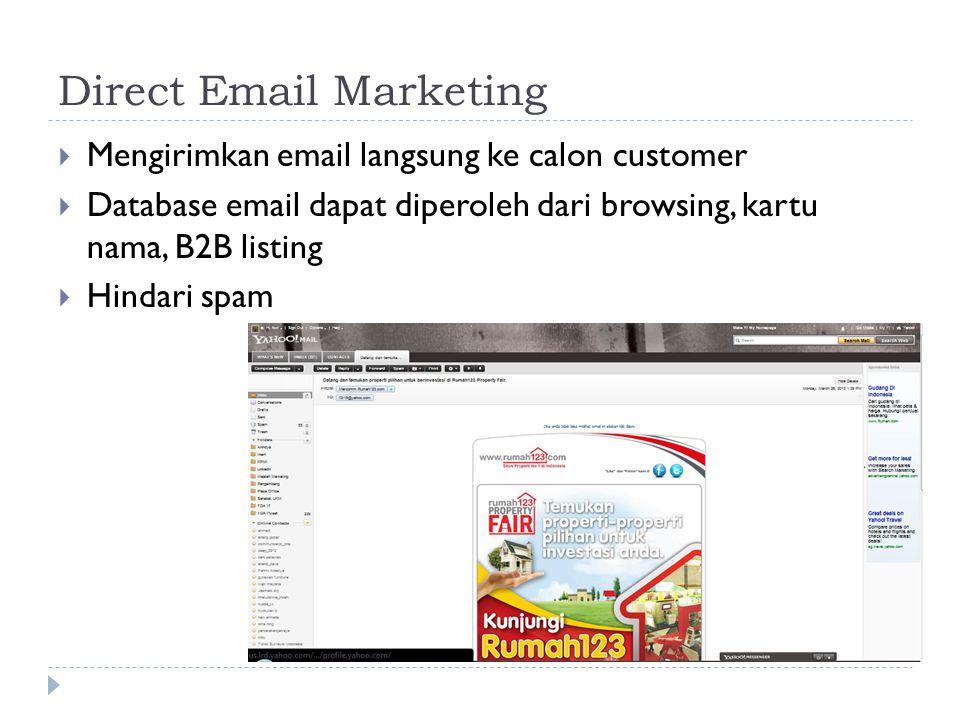 Direct Email Marketing  Mengirimkan email langsung ke calon customer  Database email dapat diperoleh dari browsing, kartu nama, B2B listing  Hindari spam