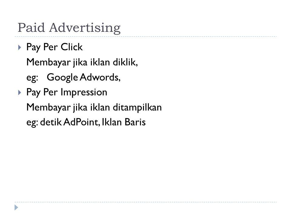 Paid Advertising  Pay Per Click Membayar jika iklan diklik, eg:Google Adwords,  Pay Per Impression Membayar jika iklan ditampilkan eg: detik AdPoint, Iklan Baris