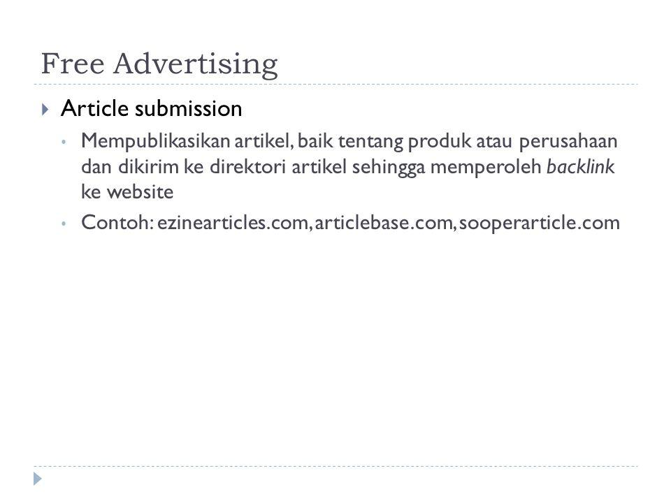 Free Advertising  Article submission • Mempublikasikan artikel, baik tentang produk atau perusahaan dan dikirim ke direktori artikel sehingga memperoleh backlink ke website • Contoh: ezinearticles.com, articlebase.com, sooperarticle.com